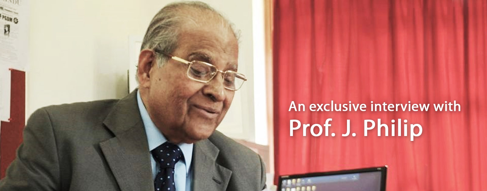 An exclusive interview with Prof. J. Philip